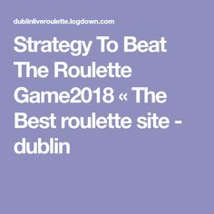 Strategy To Beat The Roulette Game2018 « The Best roulette site - dublin