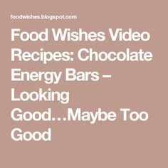 Food Wishes Video Recipes: Chocolate Energy Bars – Looking Good…Maybe Too Good