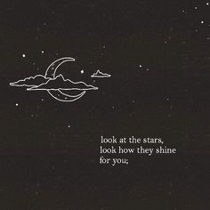 look at the stars, look how they shine for you, and everything you do