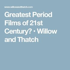 Greatest Period Films of 21st Century? • Willow and Thatch