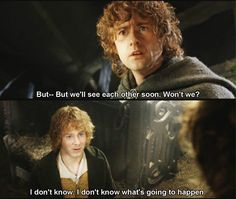 The Lord of the Rings: The Return of the King. It is so hard to watch them being separated!