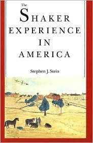 The Shaker Experience in America: A History of the United Society of Believers by Stephen J. Stein