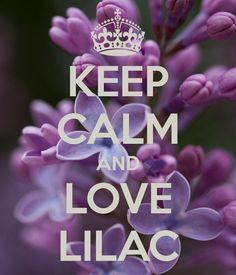 KEEP CALM AND LOVE LILAC -