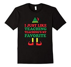 Amazon.com: Cute Teacher Christmas Elf Gift T-Shirt I Like Teaching: Clothing I Just Like Teaching Teaching's My Favorite Funny Graphic Tee Shirt Perfect Holiday Tshirt To Give As Gift To Wear To School Party In Sensitive Different Religion Aware District