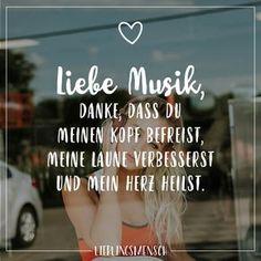 Liebe Musik, Danke, dass du meine Kopf befreist, meine Laune verbesserst und mein Herz heilst. - VISUAL STATEMENTS®