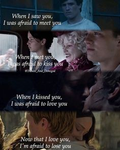 Now that I love you, I'm afraid to lose you - Everlark