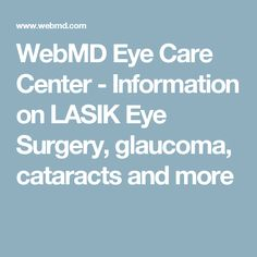 WebMD Eye Care Center - Information on LASIK Eye Surgery, glaucoma, cataracts and more