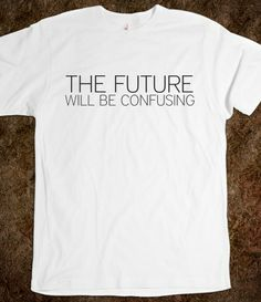 The Future Will Be Confusing