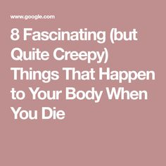 Some of the things that your body does in the hours after your final heartbeat are pretty cool (albeit in a slightly morbid way). Read on to learn what your body does when it doesn't have relationship drama, workouts, or even breathing to deal with. Human Body Facts, Creepy Things, What Happens When You, Our Body, Shit Happens, Health, Scary Things, Health Care, Salud