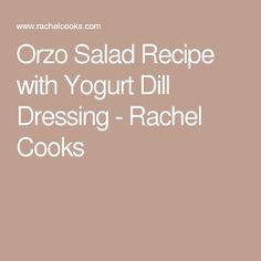 Orzo Salad Recipe with Yogurt Dill Dressing - Rachel Cooks