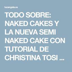 TODO SOBRE: NAKED CAKES Y LA NUEVA SEMI NAKED CAKE CON TUTORIAL DE CHRISTINA TOSI – LUZ ANGELA