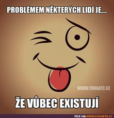 Problémem některých lidí je,... Lol, Funny, Quotes, Fictional Characters, Quotations, Funny Parenting, Fantasy Characters, Hilarious, Quote
