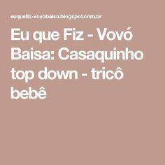 Eu que Fiz - Vovó Baisa: Casaquinho top down - tricô bebê