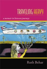 Ruth Behar - Traveling Heavy: A Memoir in between Journeys  http://www.dukeupress.edu/Catalog/ViewProduct.php?productid=50656