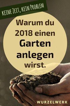 Du wirst 2018 einen Garten anlegen und eigenes Obst und Gemüse anbauen. Glaubst du nicht? Du meinst, du hast zu wenig Zeit? Dann lies das! ;) #garten #gemüsegarten