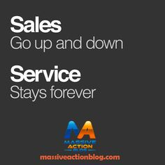 Sales Go up and Down! Service Stay Forever!  #massiveactionblog #quotes