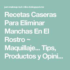Recetas Caseras Para Eliminar Manchas En El Rostro ~ Maquillaje... Tips, Productos y Opiniones