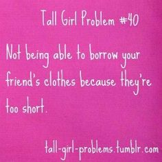 Tall girl problem #40 cant borrow her shoes either