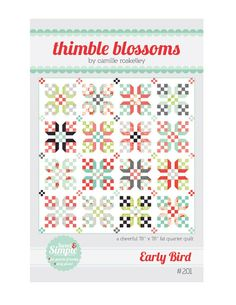 Early Bird TB 201 Quilt Pattern by Camille Roskelley of Thimble Blossoms