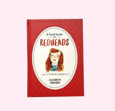 A Field Guide to Redheads: An Illustrated by ElizabethGraeber