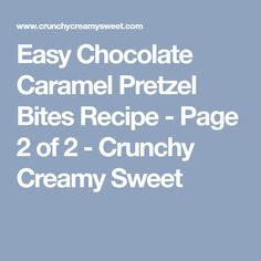 Easy Chocolate Caramel Pretzel Bites Recipe - Page 2 of 2 - Crunchy Creamy Sweet
