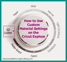 Obsessed with Scrapbooking: [Video]How to Use Custom Settings on Cricut Explore Design Space... The new Cricut Explore makes cutting different materials a cinch with this dial! But, what if you want to cut a different material like felt, leather, metal, or vellum? Or what if you want to create your own custom setting?