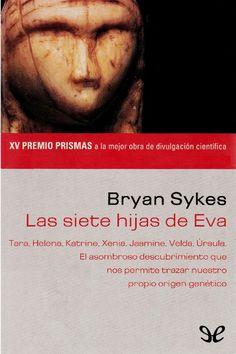Libro de lectura: Las siete hijas de Eva - plantea la tesis de que todos los habitantes europeos vivos tenemos un hilo materno en común ( nuestro ADN mitocondrial)