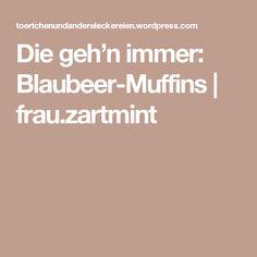 Die geh'n immer: Blaubeer-Muffins | frau.zartmint