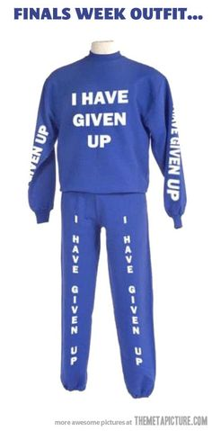 The ultimate finals attire! #Ihavegivenup