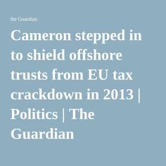 Cameron stepped in to shield offshore trusts from EU tax crackdown in 2013 | Politics | The Guardian