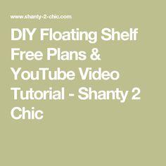 DIY Floating Shelf Free Plans & YouTube Video Tutorial - Shanty 2 Chic
