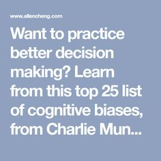 """Want to practice better decision making? Learn from this top 25 list of cognitive biases, from Charlie Munger's """"Psychology of Human Misjudgment."""""""