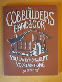 The Cob Builders Handbook: You Can Hand-Sculpt Your Own Home, 3rd Edition by Becky Bee by Pistilbooks on Etsy