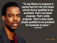 To say Obama is progress is saying that he's the first black person that is qualified to be president. That's not black progress. That's white progress. There's been black people qualified to be president for hundreds of years.