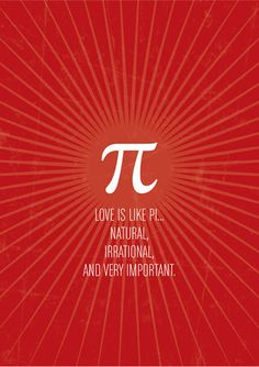 love is like pi. natural, irrational and important.