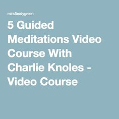 5 Guided Meditations Video Course With Charlie Knoles - Video Course