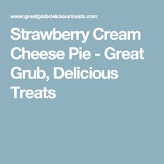 Strawberry Cream Cheese Pie - Great Grub, Delicious Treats