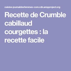 Recette de Crumble cabillaud courgettes : la recette facile Crumble Recipe, Moussaka, Flan, Cod, Entrees, Zucchini, Easy Meals, Food And Drink, Cooking