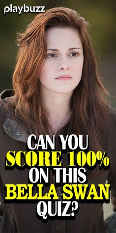 QUIZ: Can you score 100% on this Bella Swan quiz? *** #PlaybuzzQuiz General Knowledge Movies Trivia Twilight Saga Team Jacob Team Edward Vampires Werewolves Playbuzz Quiz