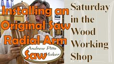 Installing an Original Saw Radial Arm Saw: Saturday in the Woodworking S...