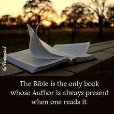 The bible is the only book whose author is always present when one reads it.   Source: unknown.