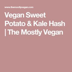 vegan sweet potato kale hash the mostly vegan more lacinto kale kale ...