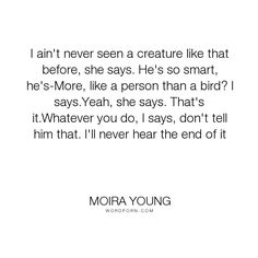 """Moira Young - """"I ain't never seen a creature like that before, she says. He's so smart, he's-More,..."""". funny, blood-red-road, bird, nero, crow, maev, saba"""