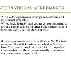 INTERNATIONAL AGREEMENTS The WTO agreements cover goods, services and intellectual property . They include individual countries' commitments to lower cust. http://slidehot.com/resources/international-agreements-copy.44017/