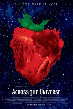 Across the Universe (2007) ONE OF MY FAVORITE MOVIES.  QUIRKY & GREAT!