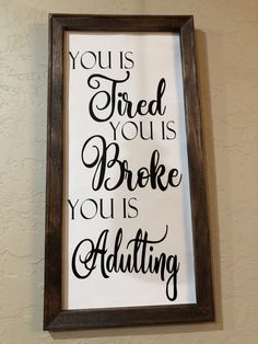 Home signs Diy home decor Farmhouse signs Diy signs Farmhouse style sign Wall signs - You is tired you is broke you is adulting -
