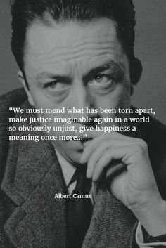 """""""We must mend what has been torn apart, make justice imaginable again in a world so obviously unjust, give happiness a meaning once more…"""""""