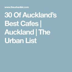 30 Of Auckland's Best Cafes   Auckland   The Urban List