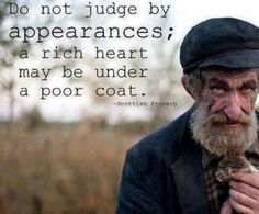 Do not judge by appearances...