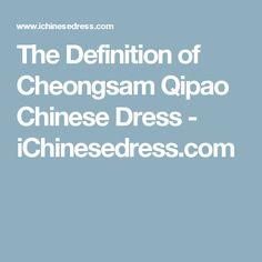 The Definition of Cheongsam Qipao Chinese Dress - iChinesedress.com